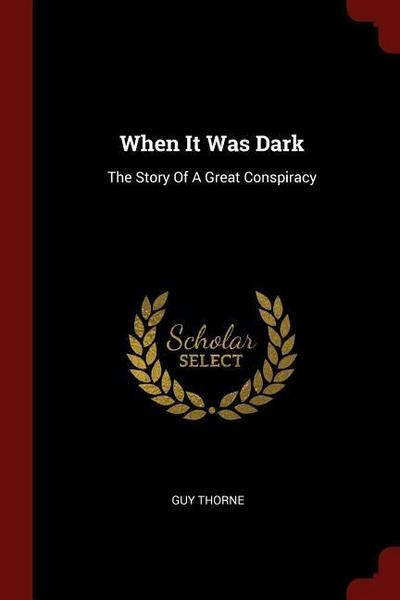 when-it-was-dark-the-story-of-a-great-conspiracy