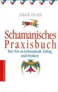 Schamanisches Praxisbuch; Das Tor zur Lebensk ...