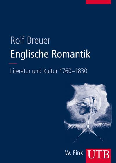Englische Romantik: Literatur und Kultur 1760 - 1830