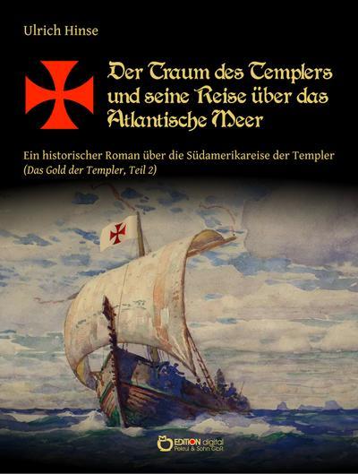 der-traum-des-templers-und-seine-reise-uber-das-atlantische-meer-ein-historischer-roman-uber-die-su