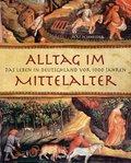 Alltag im Mittelalter: Das Leben in Deutschla ...