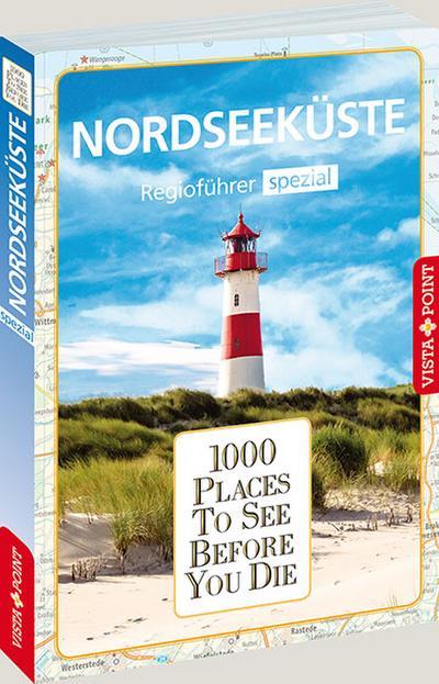 1000 Places-Regioführer Nordseeküste: Regioführer spezial (1000 Places To See Before You Die)