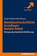Betriebswirtschaftliche Grundlagen Sozialer Arbeit: Eine praxisorientierte Einführung