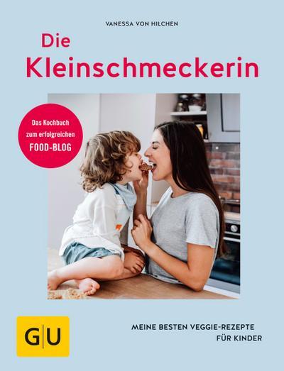 Die Kleinschmeckerin  Meine besten Veggie-Rezepte für Kinder  GU Kochen & Verwöhnen Diät und Gesundheit  Deutsch