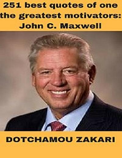 251 Best Quotes of One the Greatest Motivators: John C Maxwell