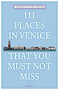 111 Places in Venice that you must not miss;  ...