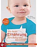 Die beste Ernährung fürs Baby und Kleinkind:  ...