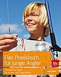 Das Praxisbuch für junge Angler; Techniken &  ...
