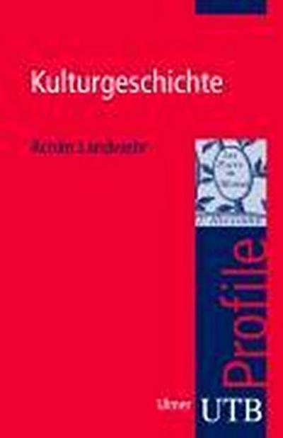Kulturgeschichte (utb Profile, Band 3037)