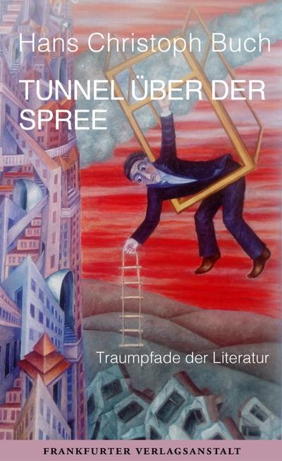 Tunnel über der Spree: Traumpfade der Literatur