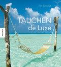 Tauchen de Luxe: Die schönsten Reiseziele run ...