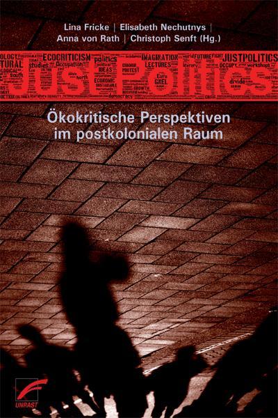 Just Politics: Ökokritische Perspektiven im postkolonialen Raum