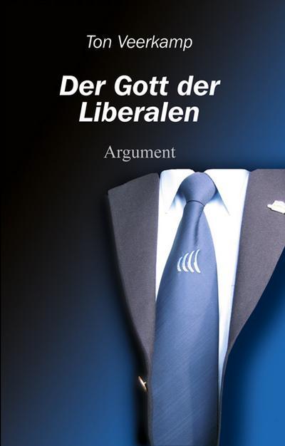 Der Gott der Liberalen: Eine Kritik des Liberalismus