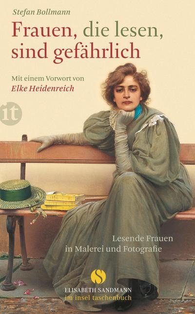 Frauen, die lesen, sind gefährlich: Lesende Frauen in Malerei und Fotografie (Elisabeth Sandmann im it)
