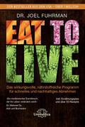 Eat to Live: Das wirkungsvolle, nährstoffreic ...