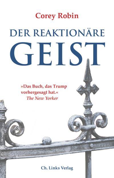 Der reaktionäre Geist  Von den Anfängen bis Donald Trump  Übers. v. Ott, Bernadette  Deutsch