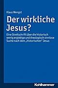 Der wirkliche Jesus?: Eine Streitschrift über die historisch wenig ergiebige und theologisch sinnlose Suche nach dem ''historischen'' Jesus