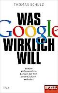 Was Google wirklich will: Wie der einflussrei ...