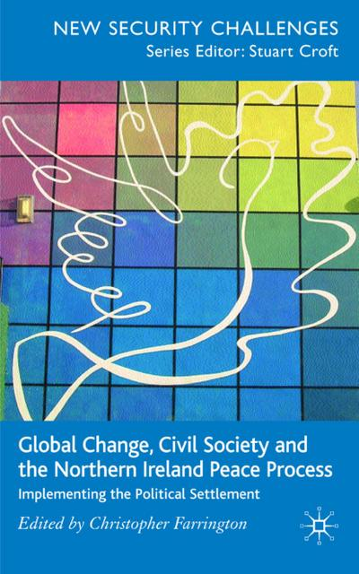 global-change-civil-society-and-the-northern-ireland-peace-process-implementing-the-political-sett
