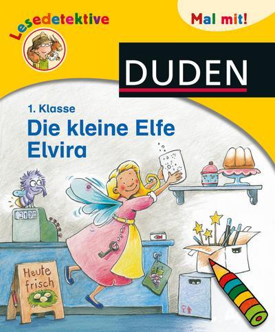 Lesedetektive Mal mit! - Die kleine Elfe Elvira, 1. Klasse (DUDEN Lesedetektive Mal mit)