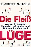 Die Fleißlüge: Warum Frauen im Hamsterrad lan ...