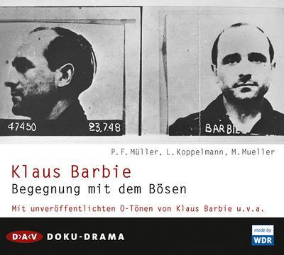 Klaus Barbie. Begegnung mit dem Bösen: Doku-Drama (2 CDs)