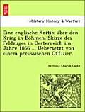 Eine englische Kritik uber den Krieg in Bohmen. Skizze des Feldzuges in Oesterreich im Jahre 1866 ... Uebersetzt von einem preussischen Offizier.