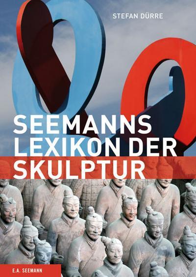 Seemanns Lexikon der Skulptur: Bildhauer, Epochen, Themen, Techniken (Seemanns Lexika)