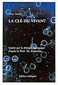 9783876672595 - Franz Arnoul: La cl? du vivant - Gu?rir par la th?rapie biologique d'apr?s le Prof. Dr. Enderlein Mit einem Vorwort von Dr. med. Jan Discart - Livre