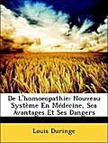 De L`homoeopathie: Nouveau Système En Médecine, Sea Avantages Et Ses Dangers