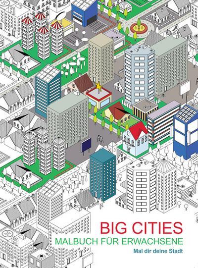 Malbuch für Erwachsene: Big Cities: Mal dir deine Stadt