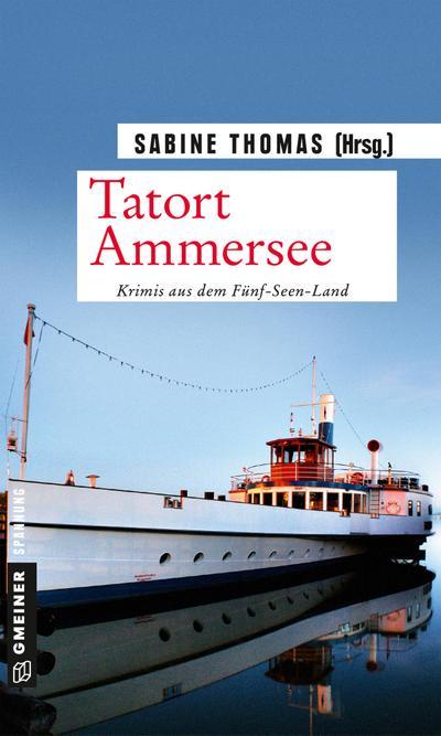 Tatort Ammersee: 9 Kriminalgeschichten vom Ammersee (Kriminalromane im GMEINER-Verlag)