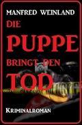 Die Puppe bringt den Tod - Kriminalroman