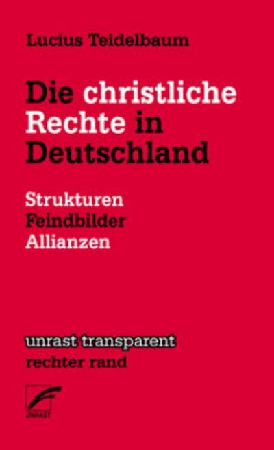 Die christliche Rechte in Deutschland: Strukturen, Feindbilder, Allianzen (Transparent)