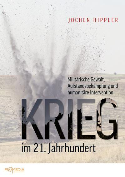Krieg im 21. Jahrhundert: Militärische Gewalt, Aufstandsbekämpfung und humanitäre Intervention