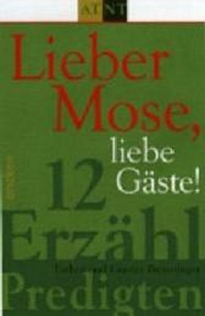 lieber-mose-liebe-gaste-12-erzahlpredigten