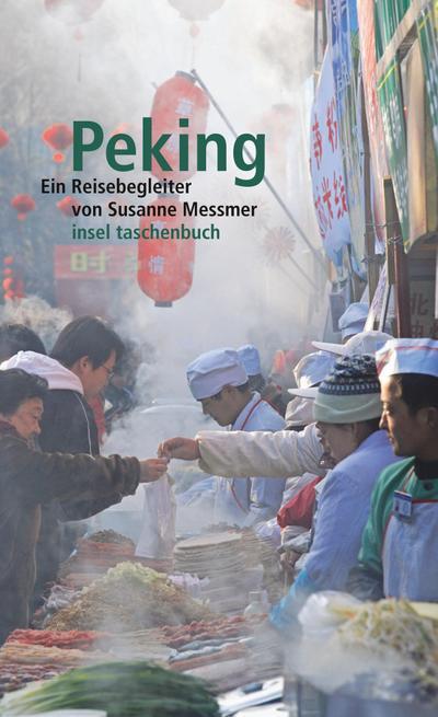 Peking: Ein Reisebegleiter (insel taschenbuch, Band 3358)