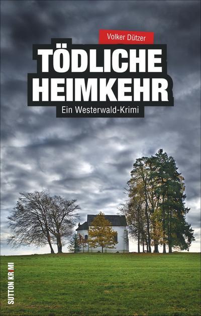 Tödliche Heimkehr  Ein Westerwald-Krimi  Sutton Krimi  Fotos v. Schneider, Hannelore  Deutsch