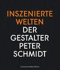 Inszenierte Welten. Der Gestalter Peter Schmi ...