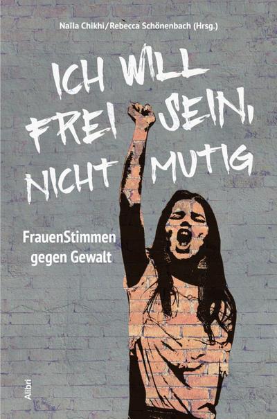 Ich will frei sein, nicht mutig: FrauenStimmen gegen Gewalt