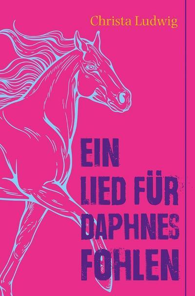 Ein Lied für Daphnes Fohlen: Eine Geschichte um Alexander den Großen