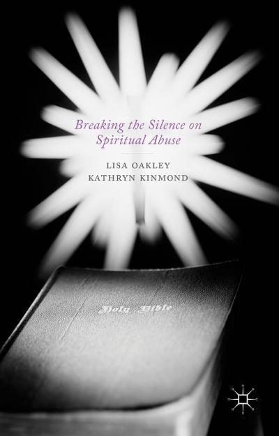 Breaking the Silence on Spiritual Abuse - Palgrave Macmillan - Gebundene Ausgabe, Englisch, L. Oakley, K. Kinmond, ,