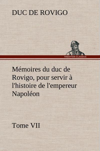 memoires-du-duc-de-rovigo-pour-servir-a-l-histoire-de-l-empereur-napoleon-tome-vii