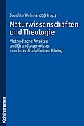 Naturwissenschaften und Theologie: Methodische Ansätze und Grundlagenwissen z...