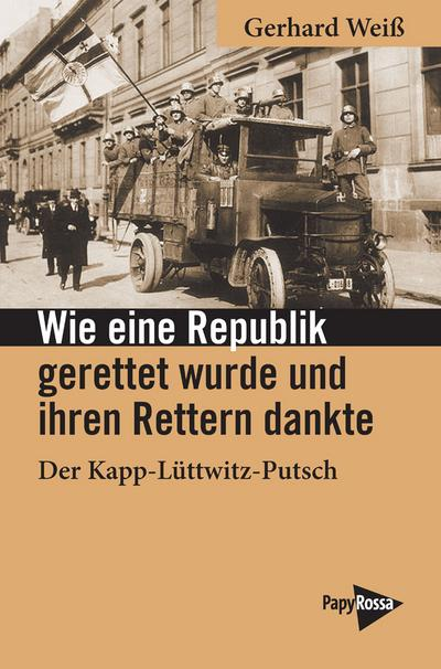 Wie eine Republik gerettet wurde und ihren Rettern dankte: Der Kapp-Lüttwitz-Putsch (Neue Kleine Bibliothek)