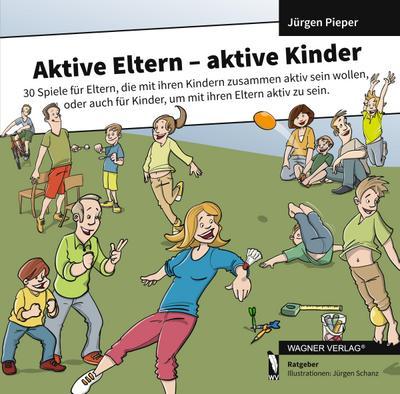aktive-eltern-aktive-kinder-30-spiele-fur-eltern-die-mit-ihren-kindern-zusammen-aktiv-sein-wolle