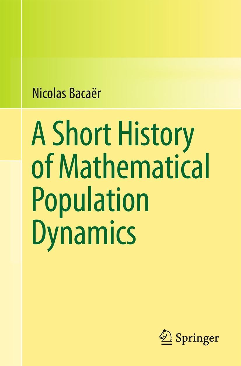 A Short History of Mathematical Population Dynamics Nicholas Bacaër