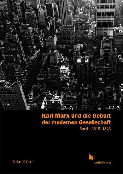 Karl Marx und die Geburt der modernen Gesellschaft: Biographie und Werkentwicklung. Band 1: 1818–1841