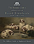 Kennel Club`s Illustrated Breed Standards: The Official Guide to Registered Breeds