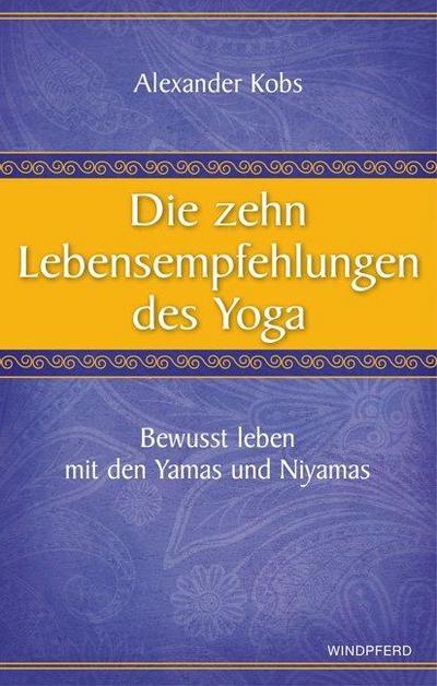 die-zehn-lebensempfehlungen-des-yoga-bewusst-leben-mit-den-yamas-und-niyamas